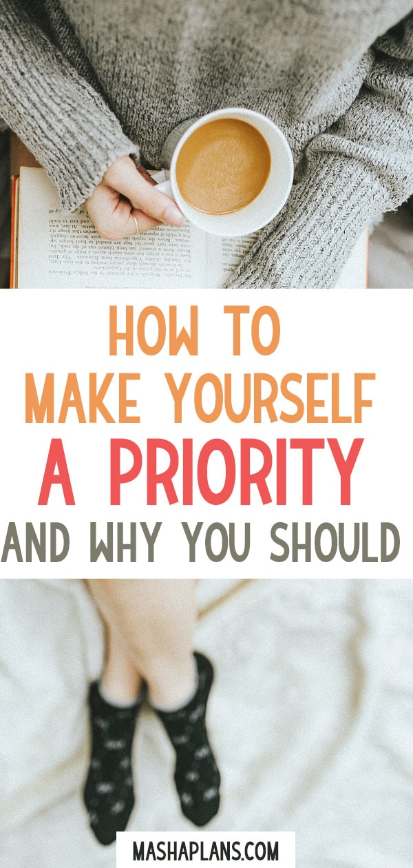 5 Ways To Make Yourself A Priority And Solid Reasons Why You Should | Masha Plans