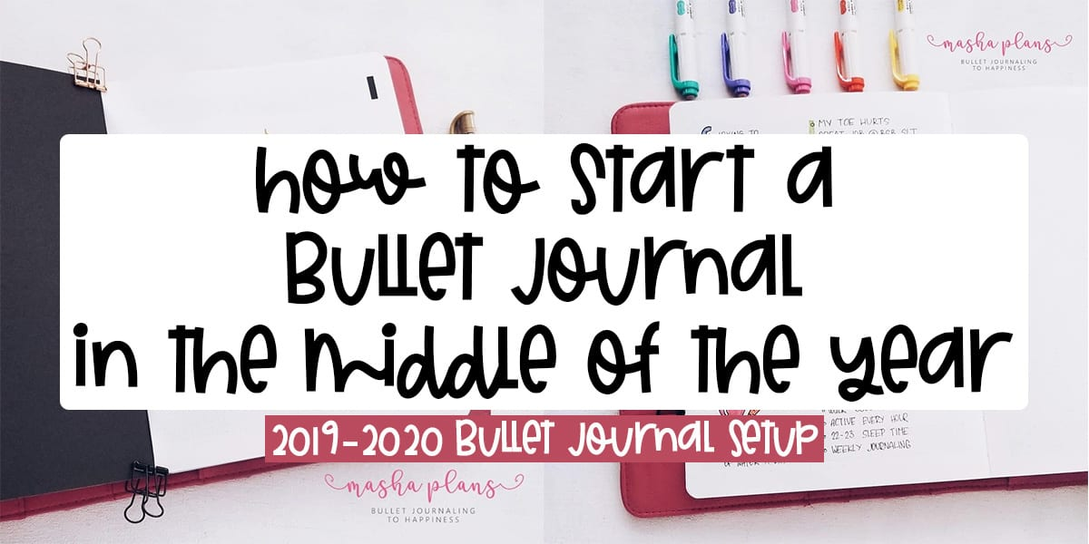 How to Start a Bullet Journal In The Middle Of The Year: 2019-2020 BuJo Setup | Masha Plans