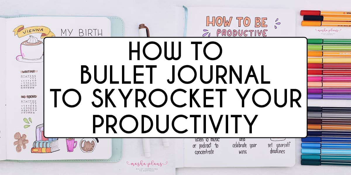 How To Bullet Journal To Skyrocket Your Productivity | Masha Plans