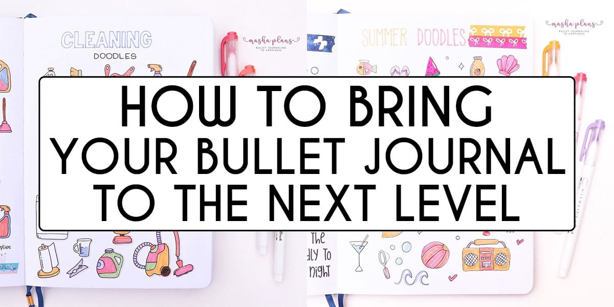 Bring Your Bullet Journal To The Next Level | Masha Plans